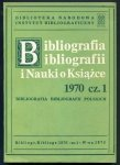Bibliografia bibliografii i nauki o książce. [Rok] 1970, cz. 1.