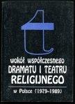 Sławińska Irena, Kaczmarek Wojciech - Wokół współczesnego dramatu i teatru religijnego w Polsce (1979-1989). Pod redakcją ...