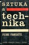 Francastel Pierre - Sztuka a technika w XIX i XX w.