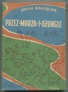 Makarczyk Janusz - Przez morza i dżungle.