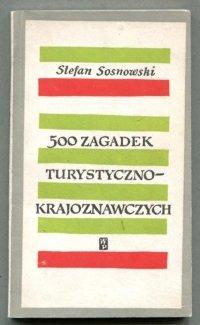 Sosnowski Stefan - 500 zagadek turystyczno-krajozna<br />wczych. [Okładka i karta tyt. Władysław Brykczyński. Ilustracje Marian Stachurski.]