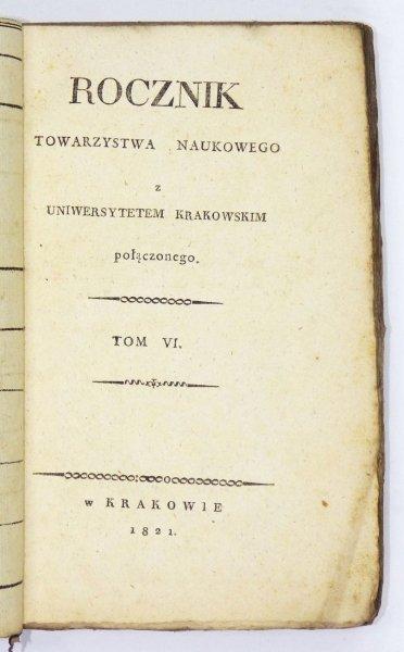 ROCZNIK Towarzystwa Naukowego z Uniwersytetem Krakowskim Połączonego. T. 6: 1821.