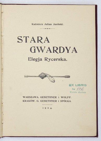 JASIŃSKI Kaźmierz Julian - Stara Gwardya. Elegja rycerska.