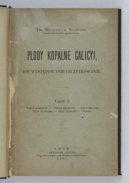Szajnocha Władysław — Płody kopalne Galicyi, ich występowanie i zużytkowanie. Cz. 1-2.