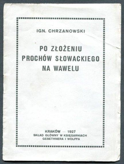 Chrzanowski Ignacy Po złożeniu prochów Słowackiego na Wawelu. Przemówienie podczas uroczystej akademji żałobnej w auli Uniwersytetu Jagiellońskiego w dniu 28 czerwca roku 1927