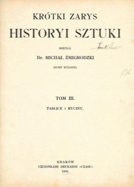 Żmigrodzki Michał - Krótki zarys historyi sztuki. Skreślił ... T. 1-3. Wydanie nowe [...], z dodatkiem 515 rycin i rysunków