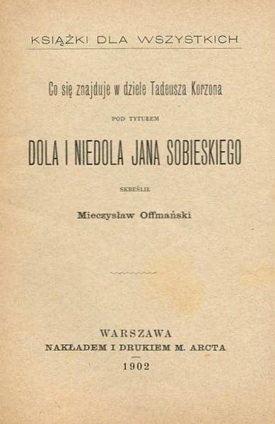 Offmański Mieczysław — Co się znajduje w dziele Tadeusza Korzona pod tytułem Dola i niedola Jana Sobieskiego.