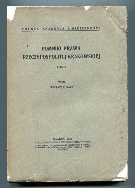 Tokarz Władysław - Pomniki prawa Rzeczypospolitej Krakowskiej 1815-1818. Wyd. ... T. 1: Akta zasadnicze, protokóły Komisji Organizacyjnej.