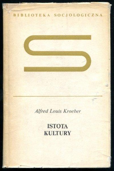 Kroeber Alfred Louis - Istota kultury. Przełożył i wstępem opatrzył Piotr Sztompka.