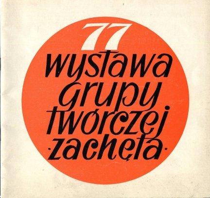 [katalog]. Związek Polskich Artystów Plastyków, Centralne Biuro Wystaw Artystycznych. 77 wystawa Grupy Twórczej Zachęta.