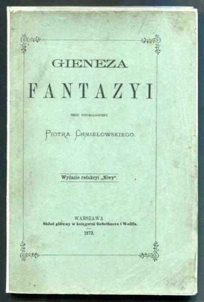 Chmielowski Piotr - Gieneza fantazyi. Szkic psychologiczny