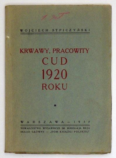 STPICZYŃSKI Wojciech - Krwawy, pracowity cud 1920 roku.