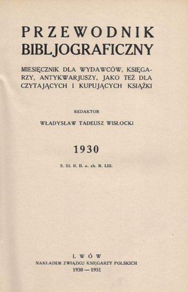 Przewodnik Bibljograficzny. Miesięcznik dla wydawców, księgarzy, antykwarjuszy, jako też dla czytających i kupujących książki. 1930.