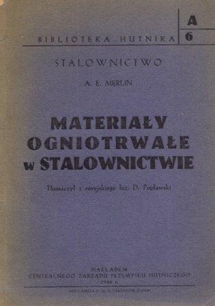 Merlin A. E. - Materiały ogniotrwałe w stalownictwie. Tłumaczył z rosyjskiego D. Popławski.