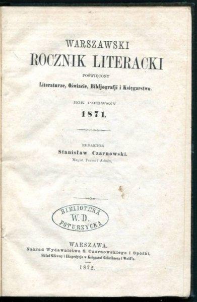 Warszawski Rocznik Literacki poświęcony literaturze, oświacie, bibljografji i księgarstwu. R. 1: 1871. Redaktor Stanisław Czarnowski