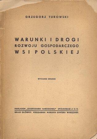 Turowski Grzegorz - Warunki i drogi rozwoju gospodarczego wsi polskiej. Wydanie drugie.