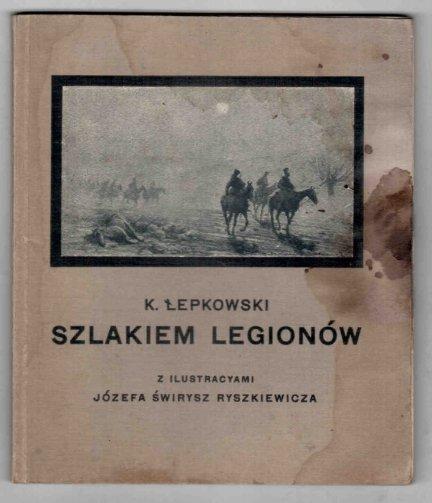 Łepkowski K. - Szlakiem legionów 1914-1915. Z ilustracyami Józefa Świrysz Ryszkiewicza