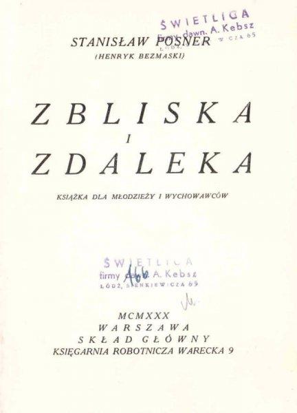 Posner Stanisław (Henryk Bezmaski) - Z bliska i z daleka. Książka dla młodzieży i wychowawców.