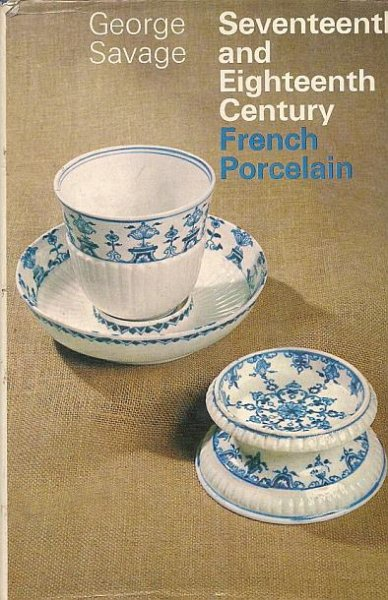 Savage George - Seventeenth and Eighteenth Century French Porcelain.