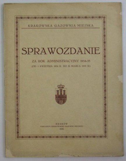 Krakowska Gazownia Miejska. Sprawozdanie za rok administracyjny 1934-35 (od 1 kwietnia 1934 r. do 31 marca 1935 r.).