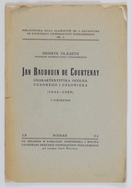 Ułaszyn Henryk - Jan Baudouin de Courtenay. Charakterystyka ogólna uczonego i człowieka (1848-1929). Z portretem