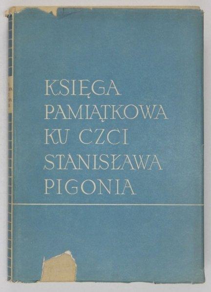 Księga pamiątkowa ku czci Stanisława Pigonia