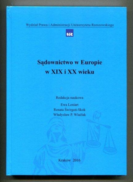 Sądownictwo w Europie w XIX i XX wieku. Red. naukowa: Ewa Leniart, Renata Świrgoń-Skok, Władysław P.Wlaźlak