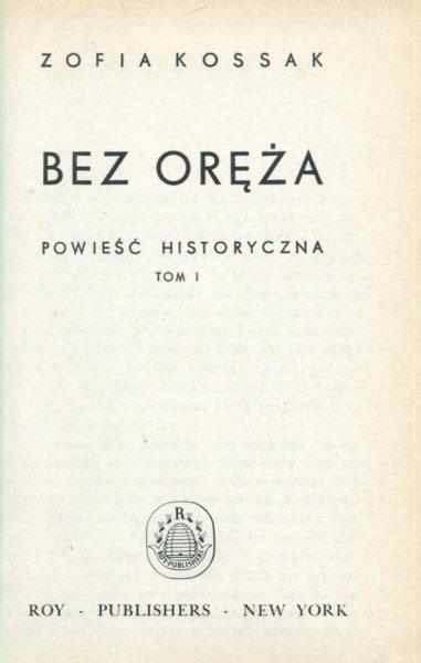 Kossak Zofia - Bez oręża. Powieść historyczna.
