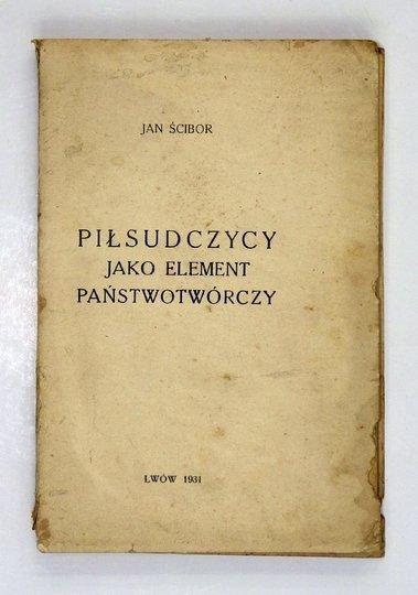 ŚCIBOR Jan - Piłsudczycy jako element państwowotwórczy.