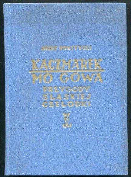 Ponitycki Józef - Kaczmarek ma gowa. Przygody śląskiej czelodki.