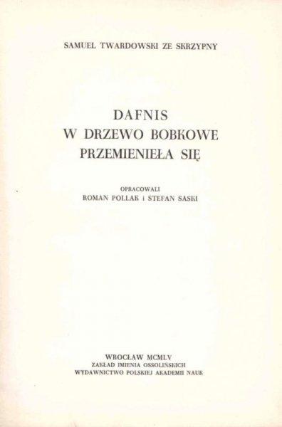 Samuel Twardowski ze Skrzypny - Dafnis w drzewo bobkowe przemieniła się. Opracowali Roman Pollak i Stefan Saski. [Biblioteka Pisarzów Polskich]