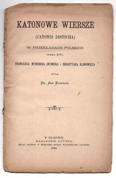 Bystroń Jan - Katonowe wiersze (Catonis disticha) w przekładach polskich wieku XVI Franciszka Mymeriusa (Mymera) i Sebastyana Klonowicza