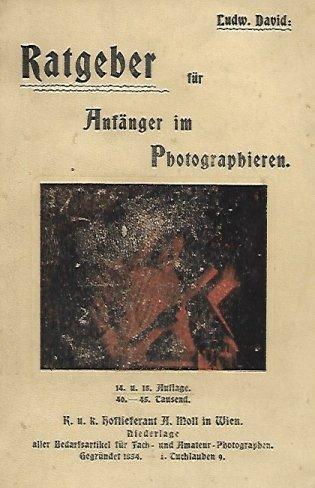 David Ludwig - Ratgeber fur Anfanger im Photographien und fur Fortgeschrittene von ... Mit 91 Textbildern und 15 Bildertafeln. Vierzehnte und funfzehnte, verbesserte Auflage. 40. bis 45. Tausend.