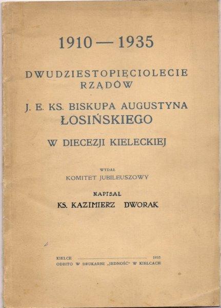 Dworak Kazimierz - 1910-1935 Dwudziestopięciolecie rządów J.E.Ks. Biskupa Augustyna Łosińskiego w Diecezji Kieleckiej.