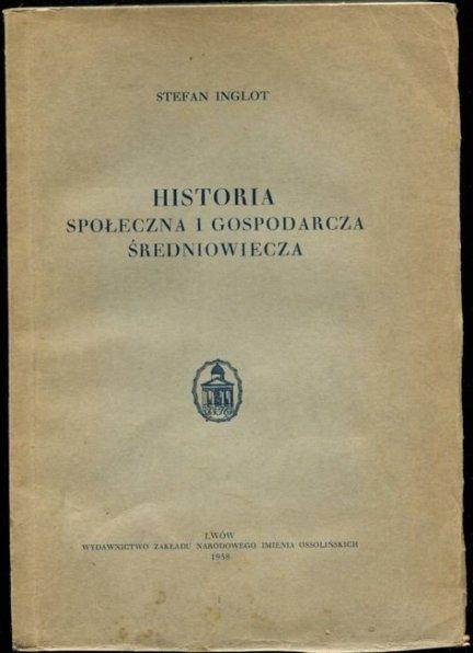 Inglot Stefan - Historia społeczna i gospodarcza średniowiecza.