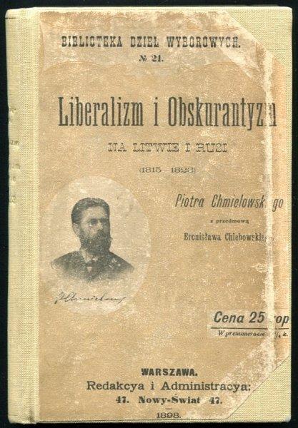 Chmielowski Piotr - Liberalizm i obskurantyzm na Litwie i Rusi. (1815-1823). Z przedmową Bronisława Chlebowskiego.