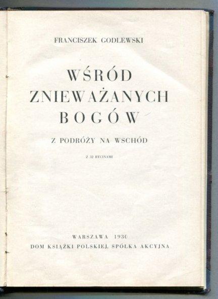 Godlewski Franciszek - Wśród znieważanych bogów. Z podróży na wschód. Z 32 rycinami