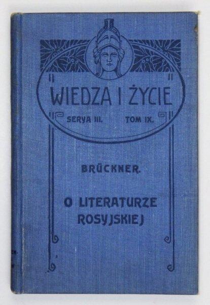 Bruckner Aleksander - O literaturze rosyjskiej i naszym do niej stosunku dziś i lat temu trzysta