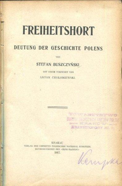 Buszczyński Stefan - Freiheitshort Deutung der Geschichte Polens [...] Mit einem Vorworth von Anton Chołoniewski