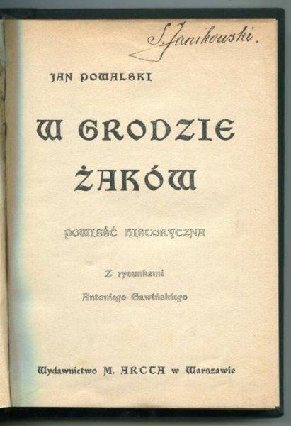 Powalski Jan - W grodzie żaków. Powieść historyczna. Z rysunkami Antoniego Gawińskiego.