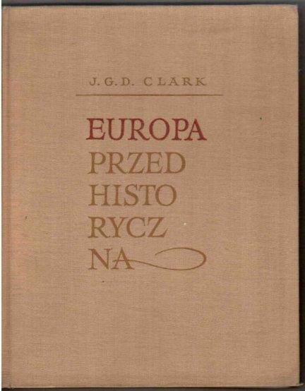 Clark J.G.D. - Europa przedhistoryczna. Podstawy gpspodarcze.