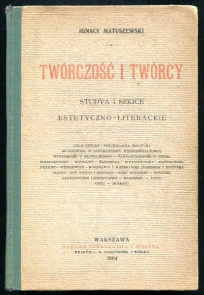 Matuszewski Ignacy - Twórczość i twórcy. Studya i szkice estetyczno-literackie
