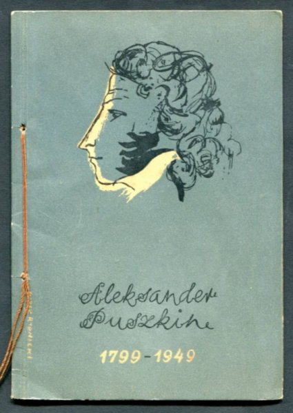 W 150-tą rocznicę Aleksandra Puszkina 6 VI 1799 - 6 VI 1949 [Okładkę proj. Marek Rudnicki]