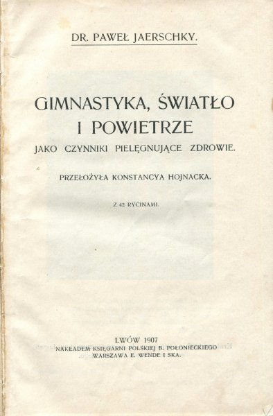 Jaerschky Paweł - Gimnastyka, światło i powietrze jako czynniki pielęgnujące zdrowie. Przełożyła Konstancya Chojnacka