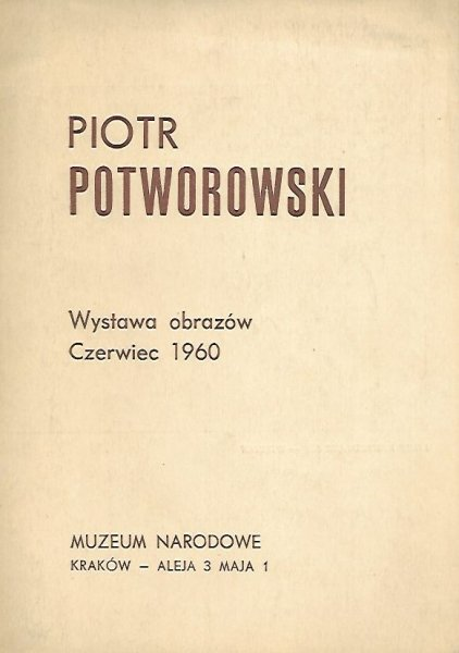 [katalog]. Muzeum Narodowe Kraków. Piotr Potworowski. Wystawa obrazów, VI 1960