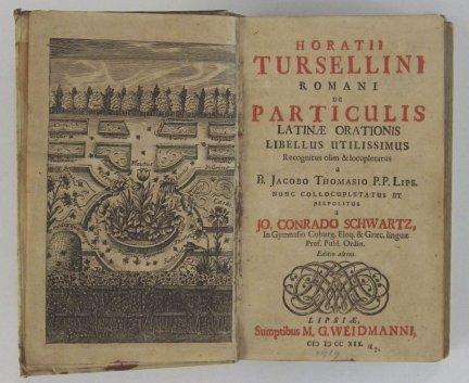 Tursellini Horatii Romani de Particulis Latinae Orationis Libellus Utilissimus. Recognitus olim & locupletatus a B.Jacobo Thomasio  [...] Perpolitus a Conrado Schwartz... 1719