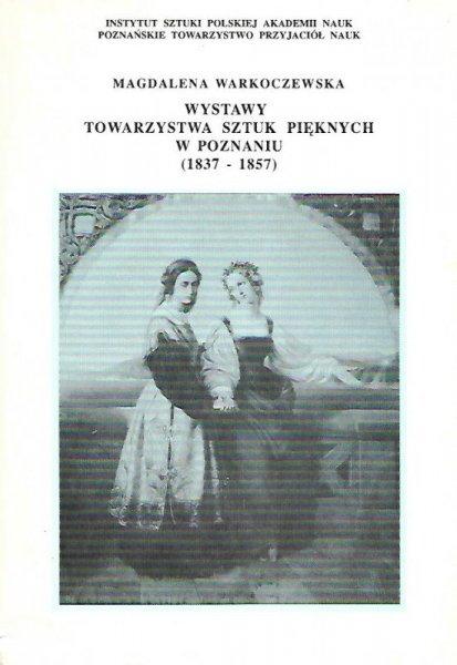 Warkoczewska Magdalena - Wystawy Towarzystwa Sztuk Pięknych w Poznaniu (1837-1857). Materiały źródłowe opracowała ...