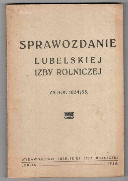 Sprawozdanie lubelskiej Izby Rolniczej za rok 1934/35. Za okres od 1 kwietnia 1934 r. do 31 marca 1935 r.
