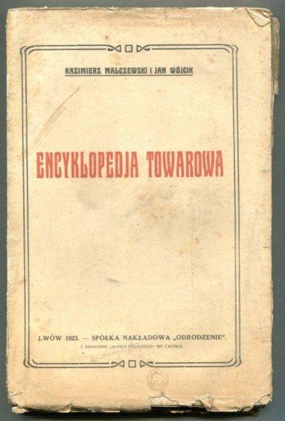Malczewski Kazimierz, Wójcik J Jan - Encyklopedia towarowa przeznaczona dla handlu, przemysłu, rękodzieła oraz inteligentnego ogółu