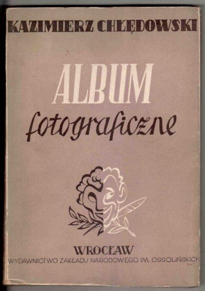 Chłędowski Kazimierz (Kalasanty Kruk) - Album fotograficzne. Opracował i wydał Antoni Knot